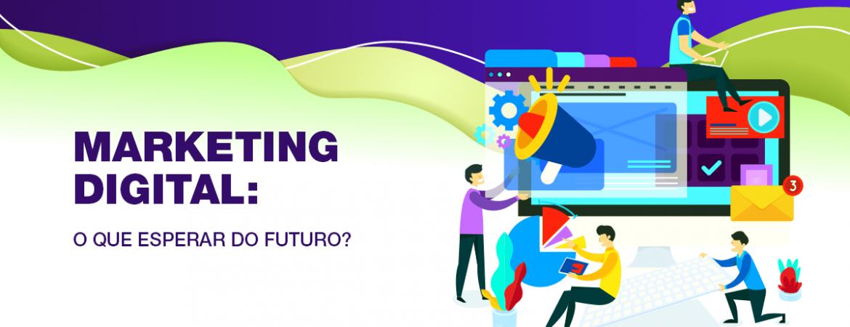 Marketing digital: O que esperar do futuro?