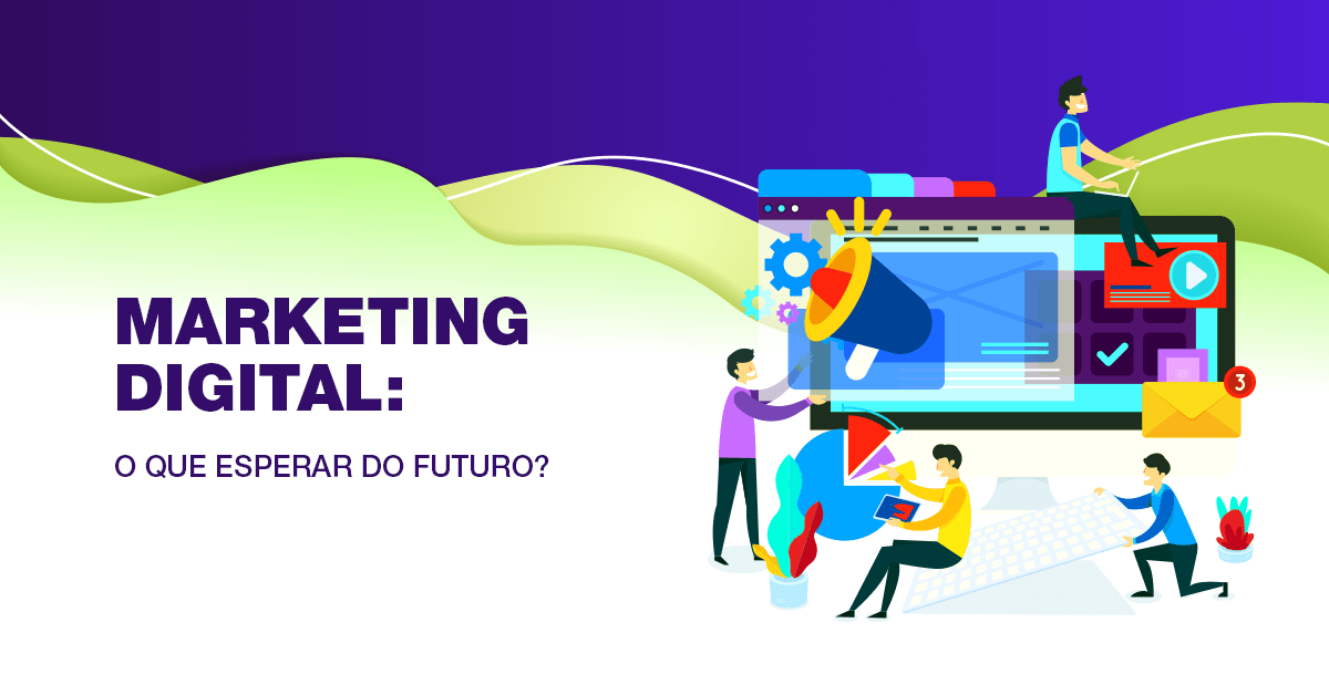 Marketing digital: O que esperar do futuro?