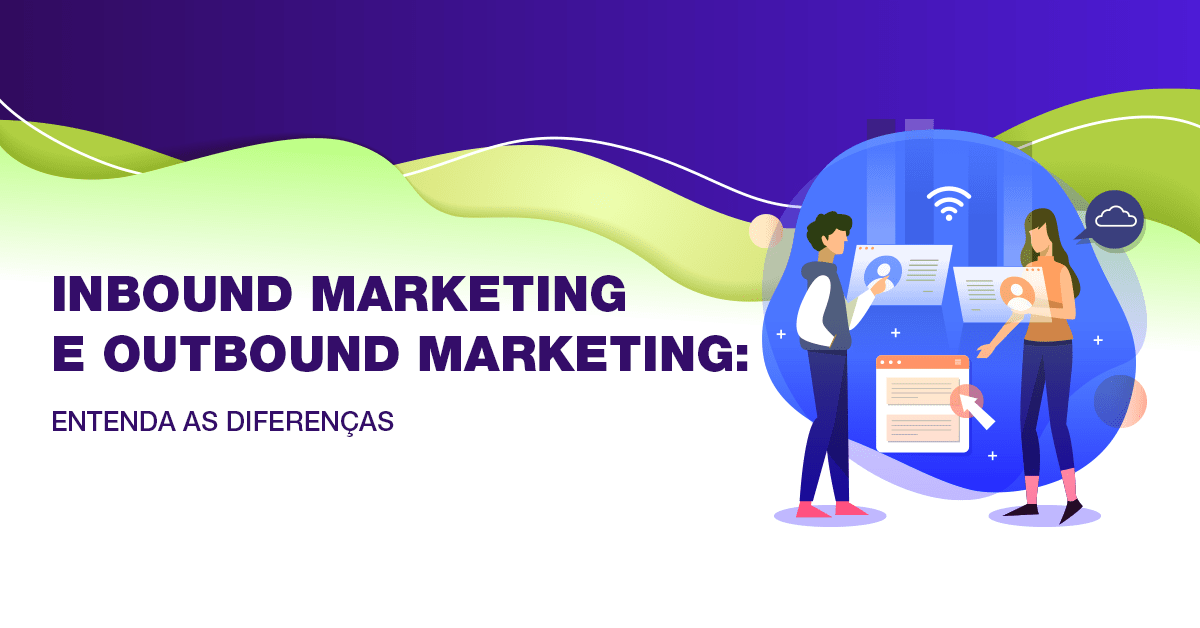 Inbound marketing e outbound marketing: entenda as diferenças
