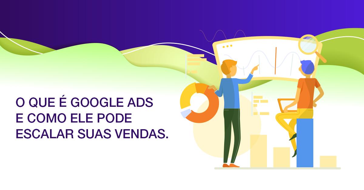 Google Ads: como ele pode escalar suas vendas