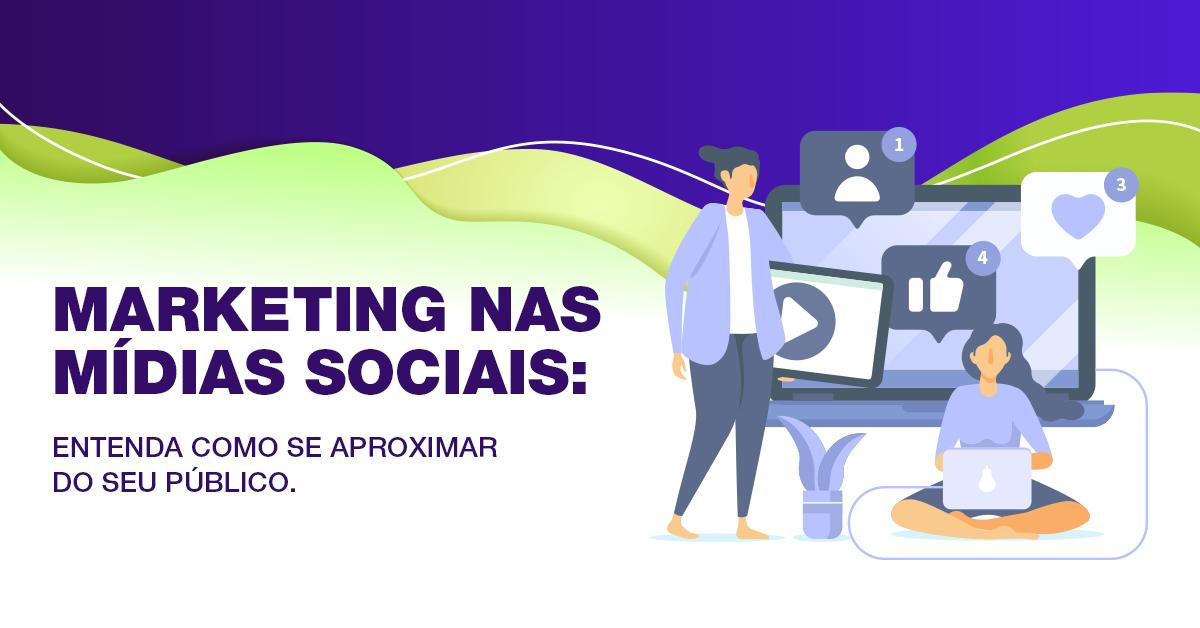 Marketing nas mídias sociais: entenda como se aproximar do seu público
