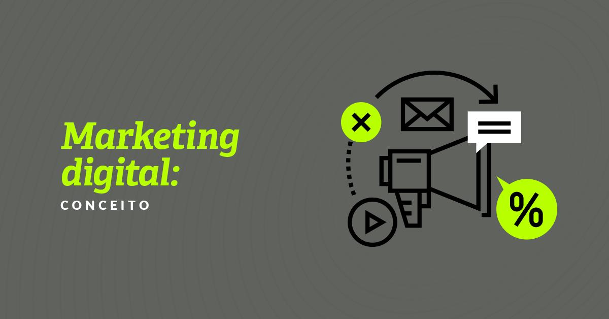 Marketing digital conceito: o que é como utilizá-lo?