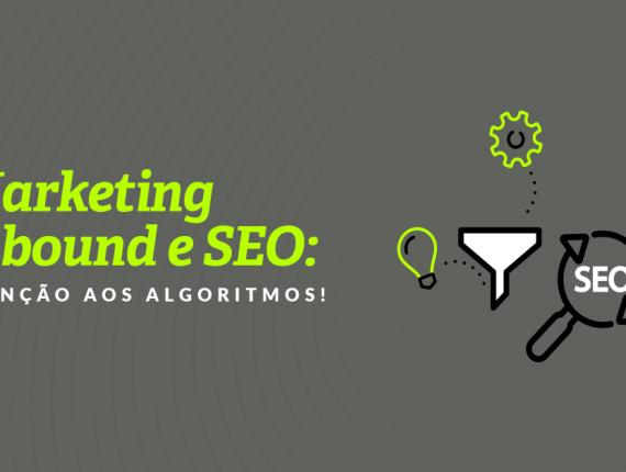 Marketing inbound e SEO: atenção aos algoritmos!