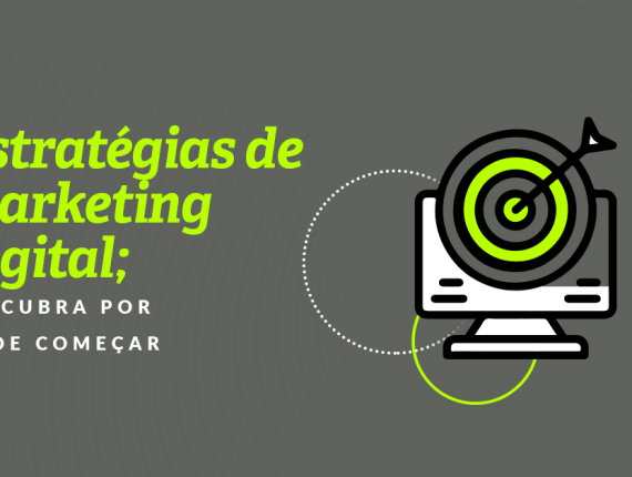 Estratégias de marketing digital: por onde começar?