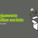 Planejamento de mídias sociais: como ir além?