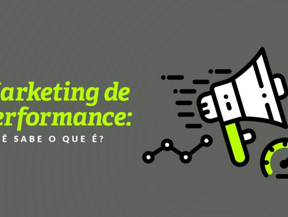 Marketing de performance: você sabe o que é?