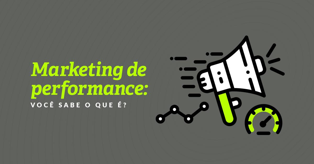 Marketing de performance: você sabe o que é?