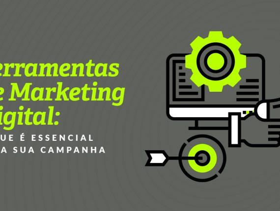Ferramentas de Marketing Digital: o que é essencial para sua campanha