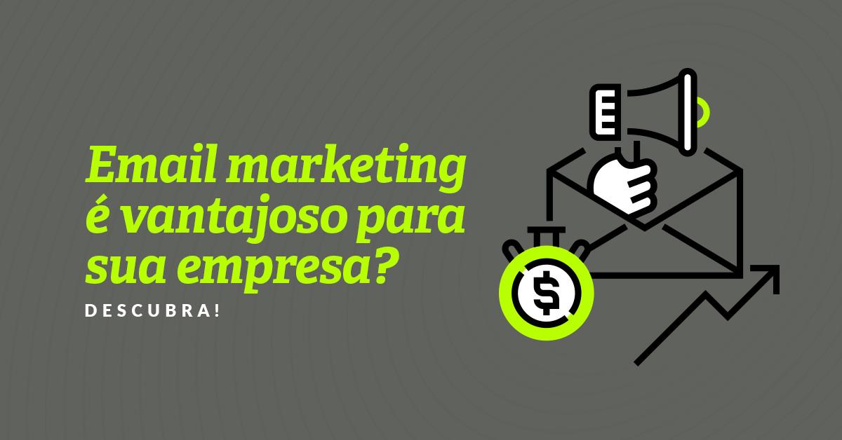 Email marketing é vantajoso para sua empresa? Descubra!