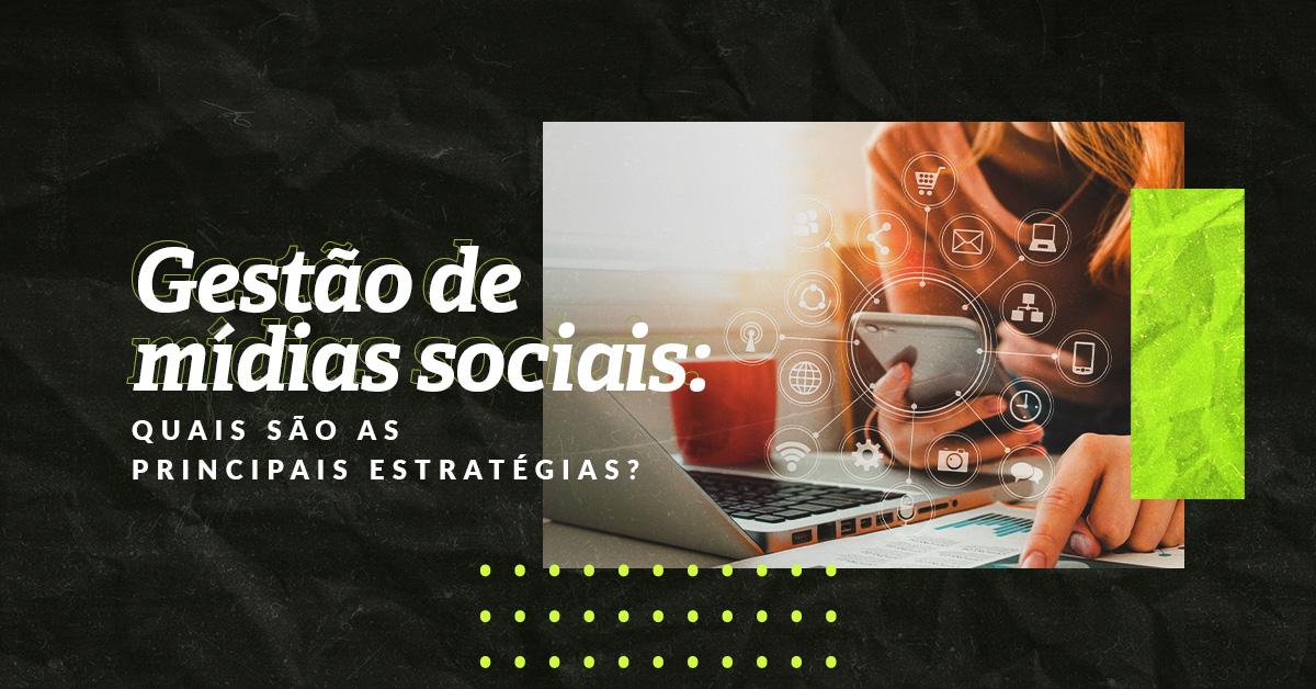 Gestão de mídias sociais: quais são as principais estratégias?
