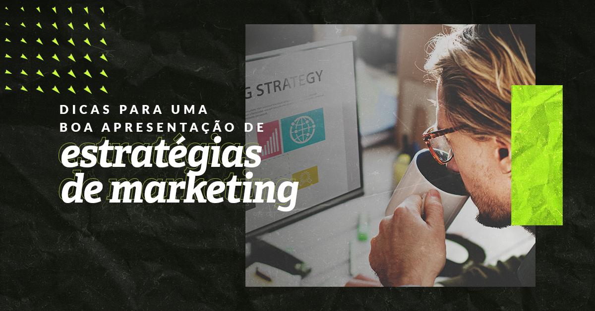 Dicas para uma boa apresentação de estratégias de marketing