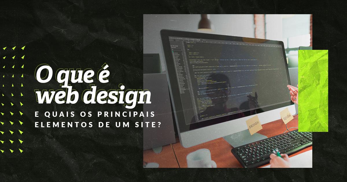 O que é web design e quais são os principais elementos de um site?