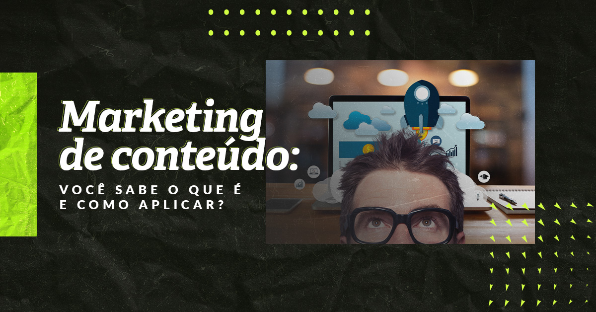 Marketing de conteúdo: você sabe o que é e como aplicar?