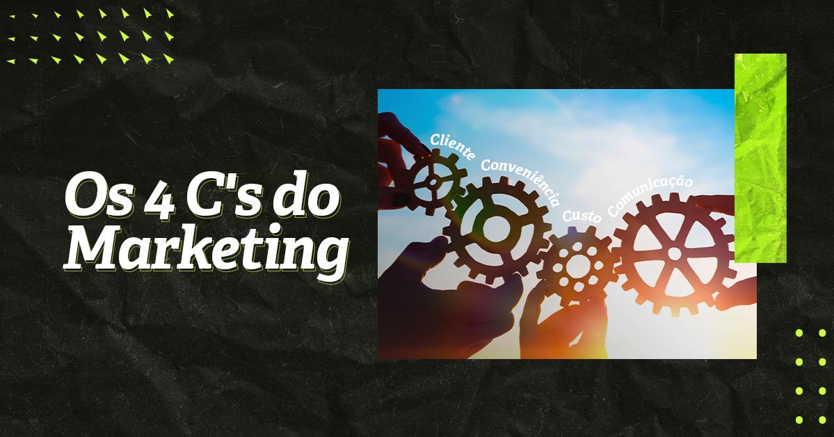 Conheça os 4 Cs do Marketing